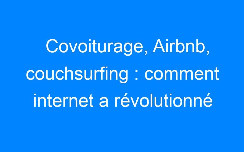 Covoiturage, Airbnb, couchsurfing : comment internet a révolutionné la façon de voyager