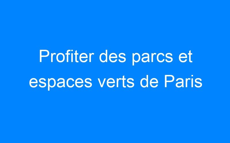 Profiter des parcs et espaces verts de Paris